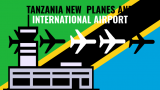 Tanzania To Buy 5 Planes and Open New International Airport in Dodoma